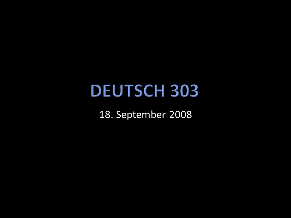 Deutsch 303 18. September 2008