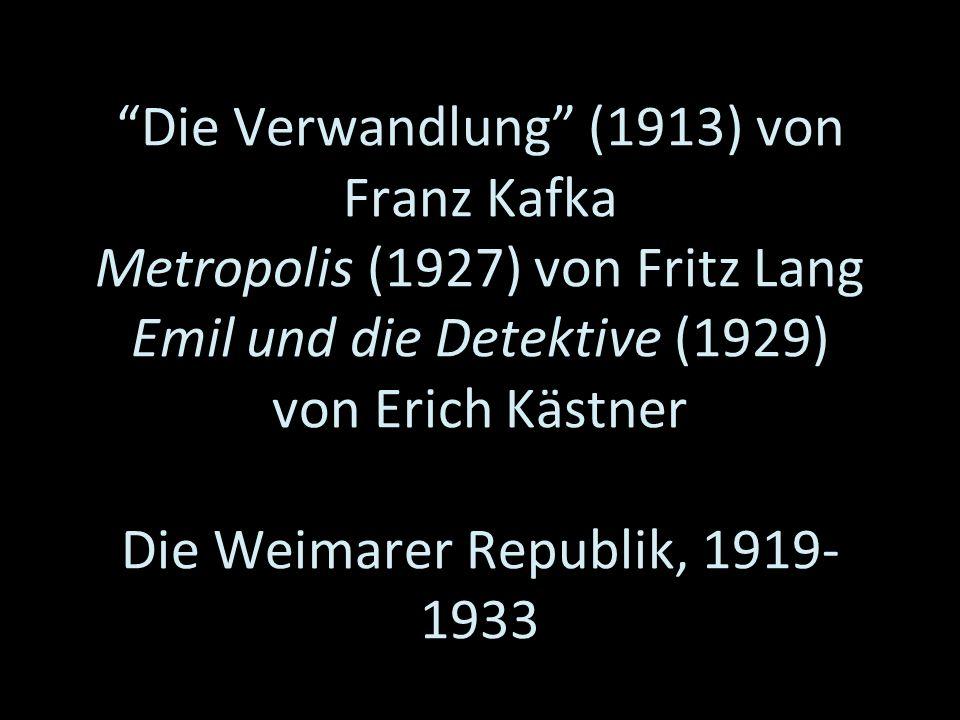 Die Verwandlung (1913) von Franz Kafka Metropolis (1927) von Fritz Lang Emil und die Detektive (1929) von Erich Kästner Die Weimarer Republik, 1919-1933