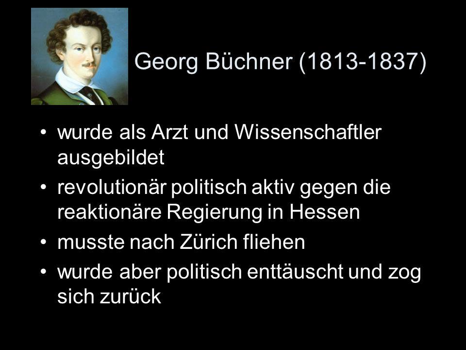 Georg Büchner (1813-1837) wurde als Arzt und Wissenschaftler ausgebildet. revolutionär politisch aktiv gegen die reaktionäre Regierung in Hessen.