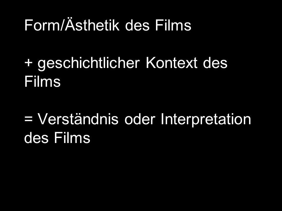 Form/Ästhetik des Films + geschichtlicher Kontext des Films = Verständnis oder Interpretation des Films