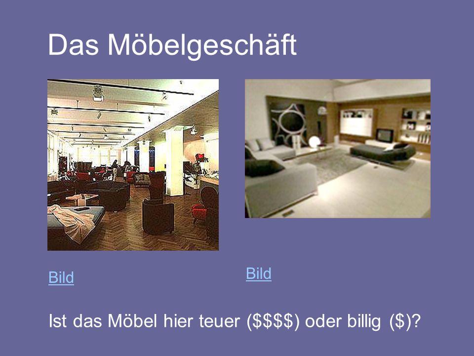 Das Möbelgeschäft Ist das Möbel hier teuer ($$$$) oder billig ($)