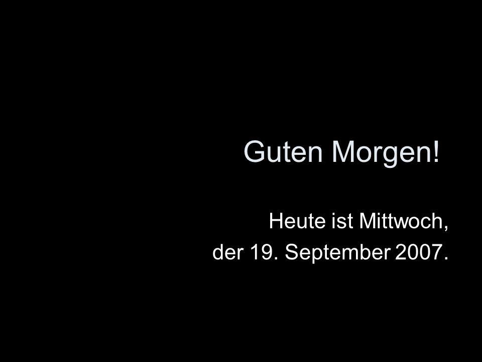 Heute ist Mittwoch, der 19. September 2007.