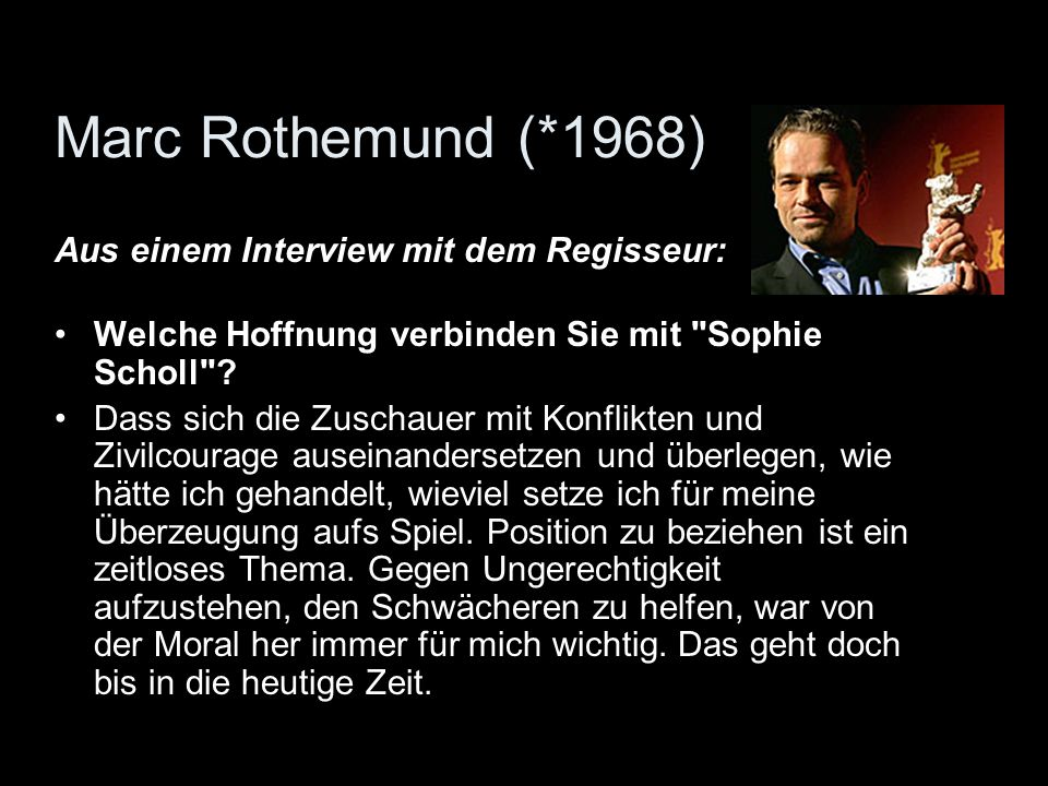 Marc Rothemund (*1968) Aus einem Interview mit dem Regisseur: