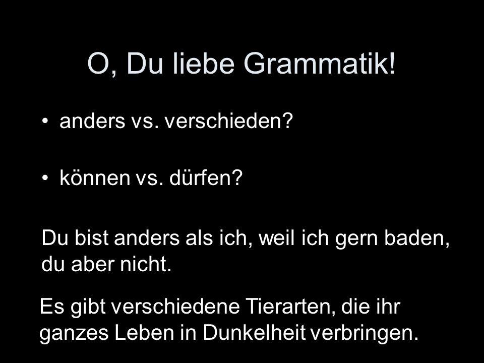 O, Du liebe Grammatik! anders vs. verschieden können vs. dürfen
