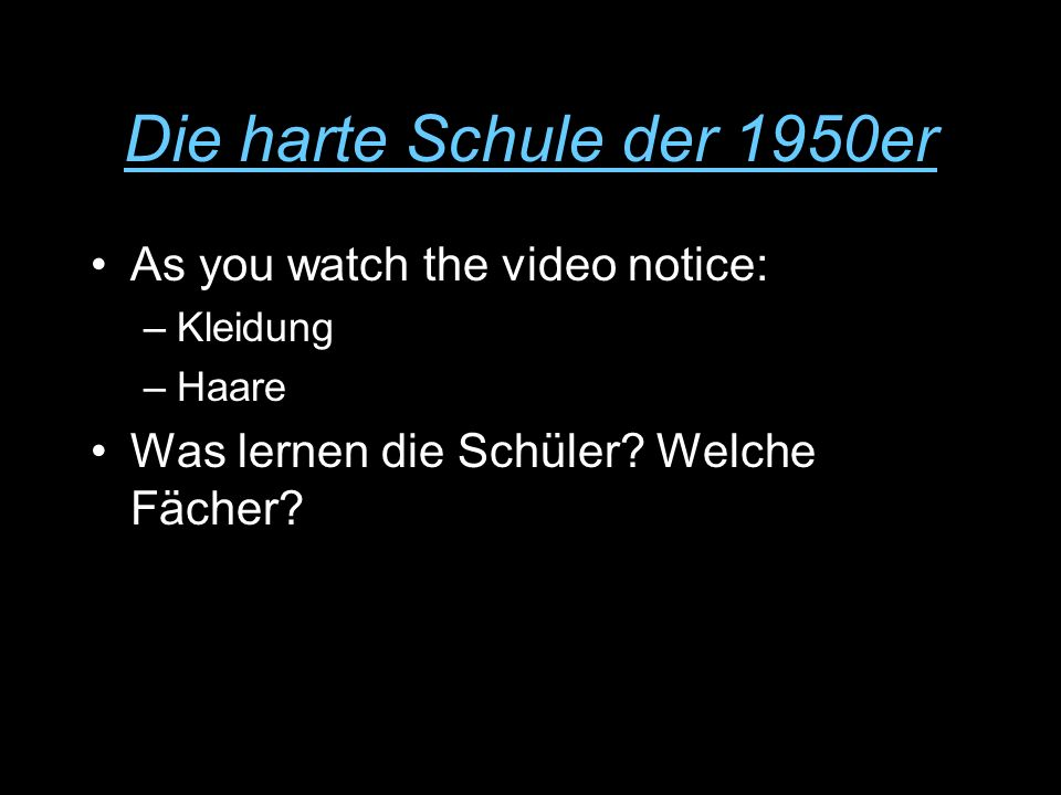 Die harte Schule der 1950er As you watch the video notice: