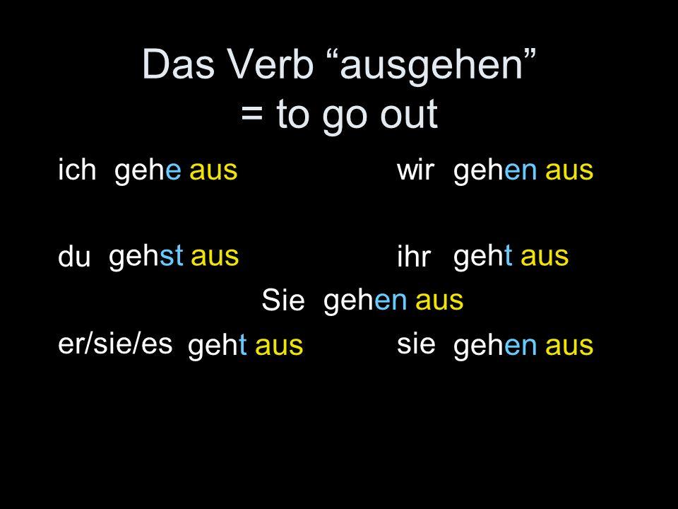Das Verb ausgehen = to go out