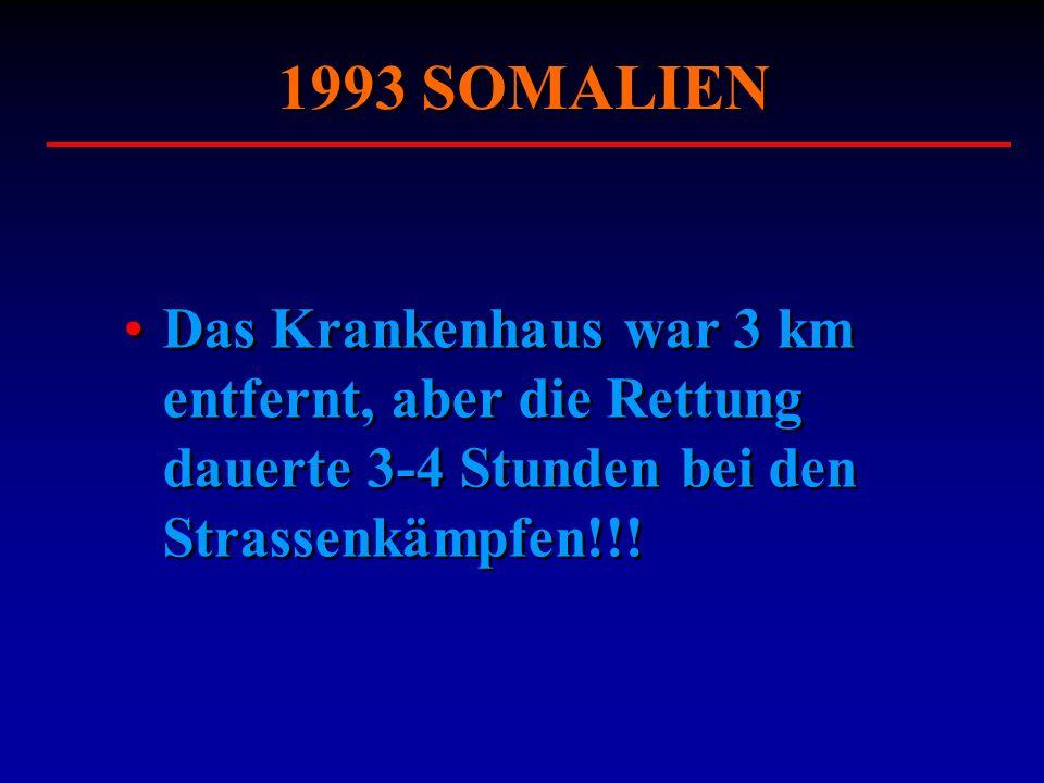 1993 SOMALIENDas Krankenhaus war 3 km entfernt, aber die Rettung dauerte 3-4 Stunden bei den Strassenkämpfen!!!