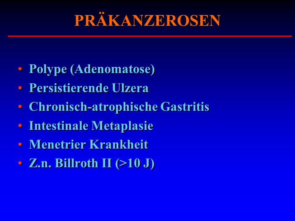 PRÄKANZEROSEN Polype (Adenomatose) Persistierende Ulzera