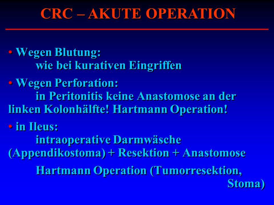 CRC – AKUTE OPERATION Wegen Blutung: wie bei kurativen Eingriffen
