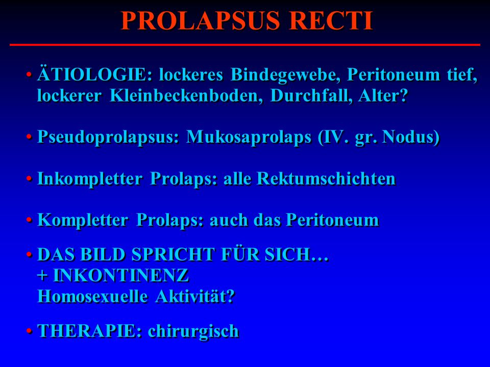 PROLAPSUS RECTI ÄTIOLOGIE: lockeres Bindegewebe, Peritoneum tief, lockerer Kleinbeckenboden, Durchfall, Alter