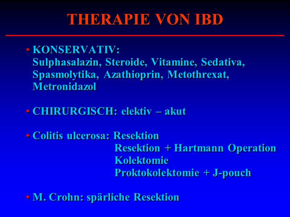 THERAPIE VON IBD KONSERVATIV: Sulphasalazin, Steroide, Vitamine, Sedativa, Spasmolytika, Azathioprin, Metothrexat, Metronidazol.