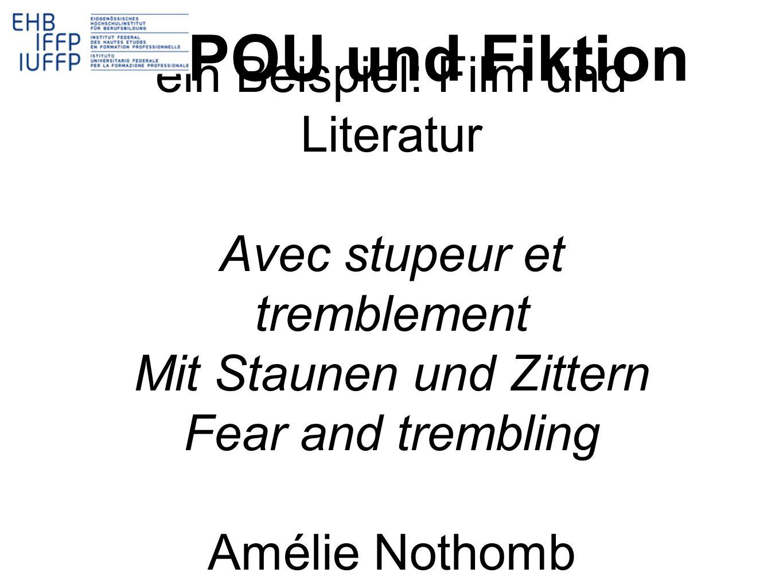 POU und Fiktion ein Beispiel: Film und Literatur Avec stupeur et tremblement Mit Staunen und Zittern Fear and trembling Amélie Nothomb.