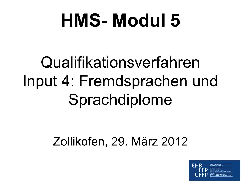 HMS- Modul 5 Qualifikationsverfahren Input 4: Fremdsprachen und Sprachdiplome