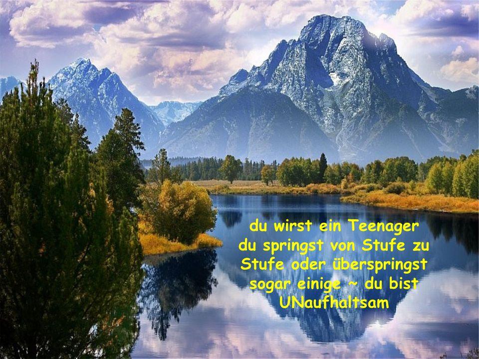du wirst ein Teenager du springst von Stufe zu Stufe oder überspringst sogar einige ~ du bist UNaufhaltsam.