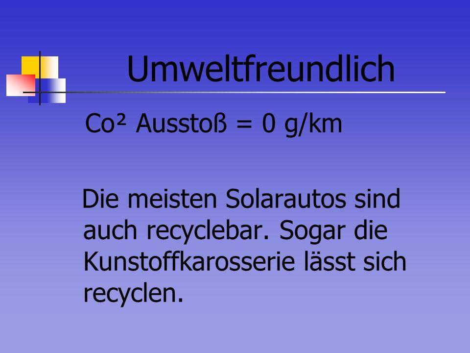 Umweltfreundlich Co² Ausstoß = 0 g/km. Die meisten Solarautos sind auch recyclebar.