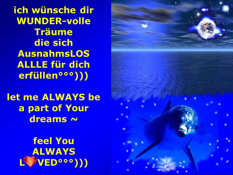 ich wünsche dir WUNDER-volle Träume die sich AusnahmsLOS ALLLE für dich erfüllen°°°))) let me ALWAYS be a part of Your dreams ~ feel You ALWAYS L VED°°°)))