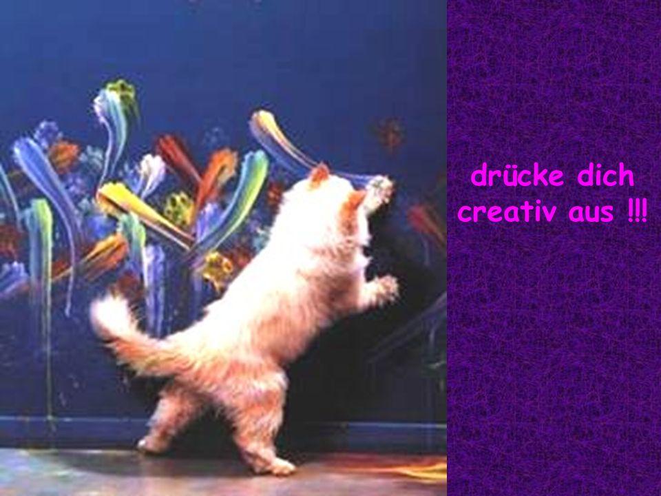 drücke dich creativ aus !!!