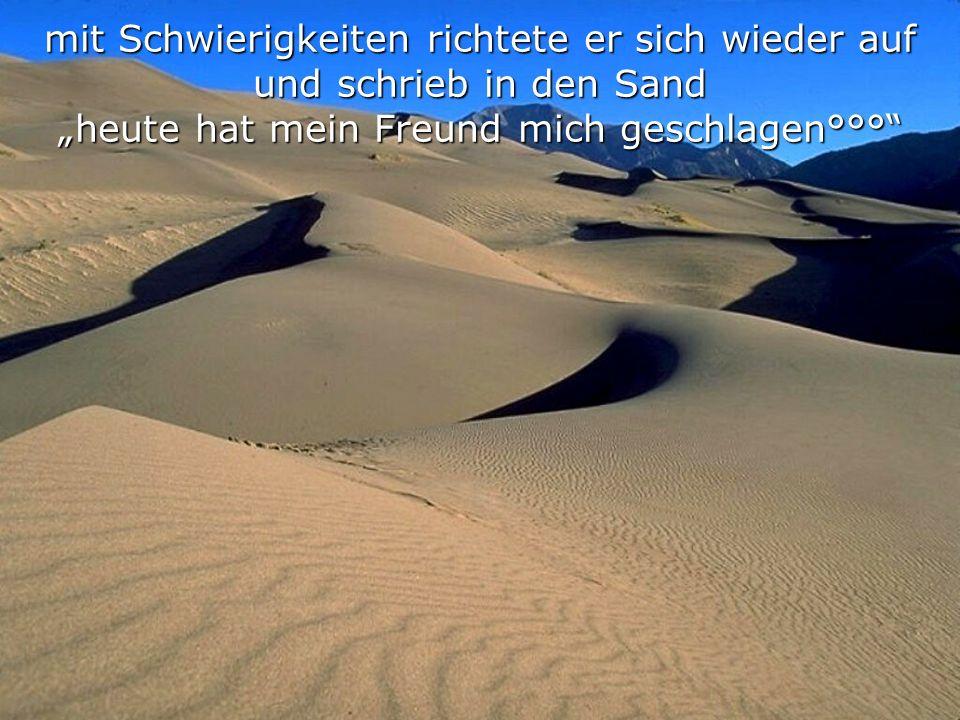 """mit Schwierigkeiten richtete er sich wieder auf und schrieb in den Sand """"heute hat mein Freund mich geschlagen°°°"""