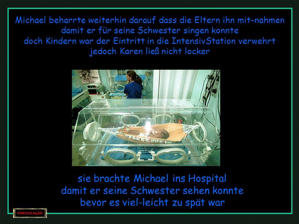 sie brachte Michael ins Hospital damit er seine Schwester sehen konnte