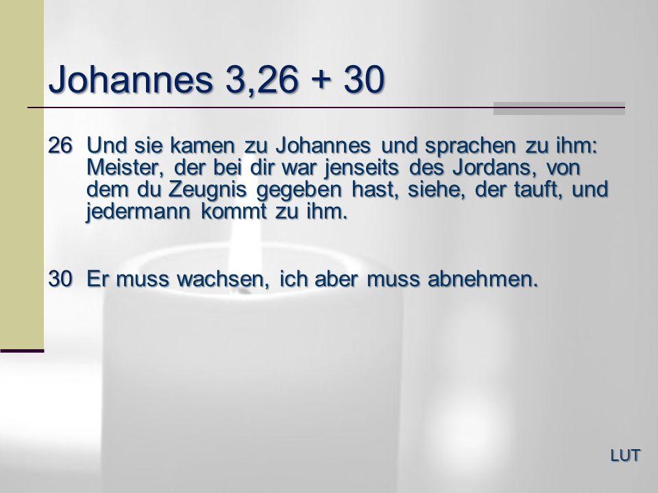 Johannes 3,26+ 30.