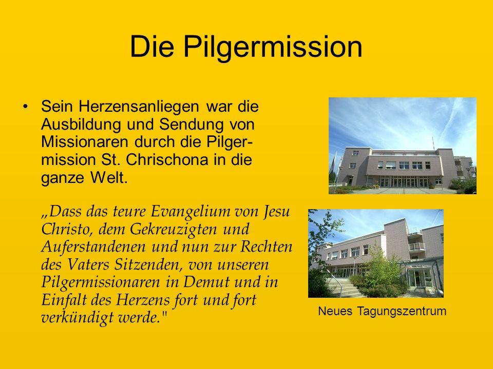 Die Pilgermission Sein Herzensanliegen war die Ausbildung und Sendung von Missionaren durch die Pilger-mission St. Chrischona in die ganze Welt.
