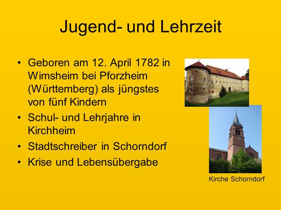 Jugend- und Lehrzeit Geboren am 12. April 1782 in Wimsheim bei Pforzheim (Württemberg) als jüngstes von fünf Kindern.