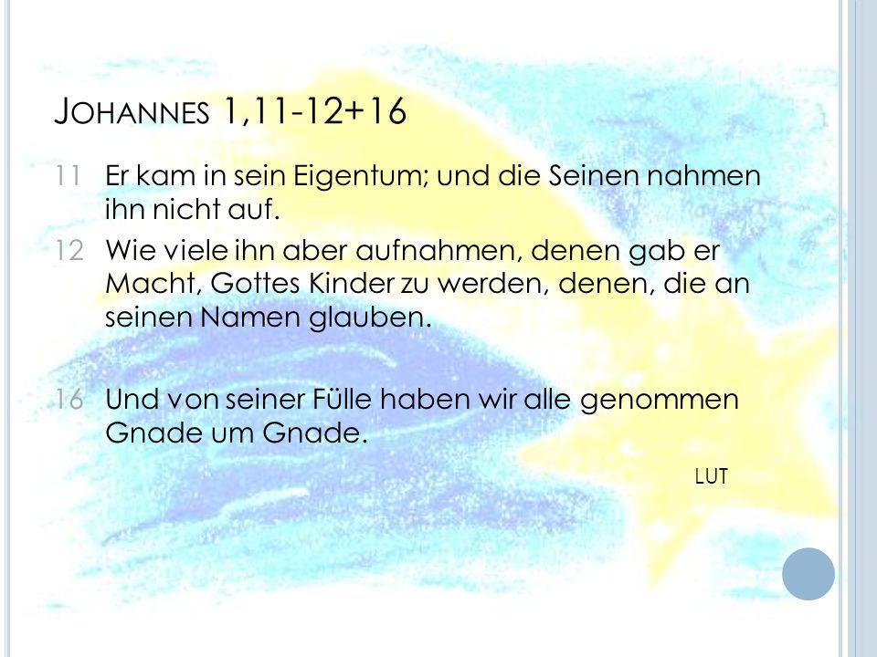 Johannes 1,11-12+16