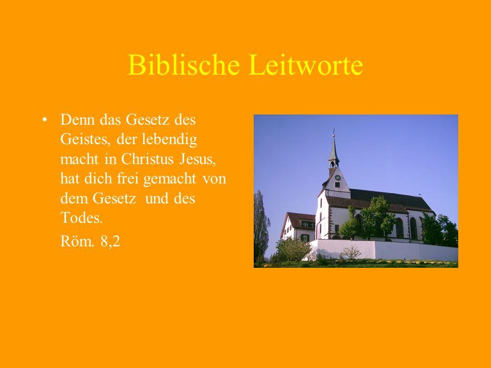 Biblische Leitworte Denn das Gesetz des Geistes, der lebendig macht in Christus Jesus, hat dich frei gemacht von dem Gesetz und des Todes.