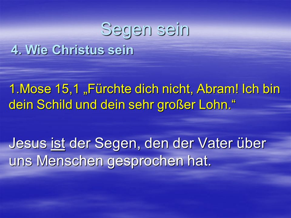 """Segen sein 4. Wie Christus sein. 1.Mose 15,1 """"Fürchte dich nicht, Abram! Ich bin dein Schild und dein sehr großer Lohn."""