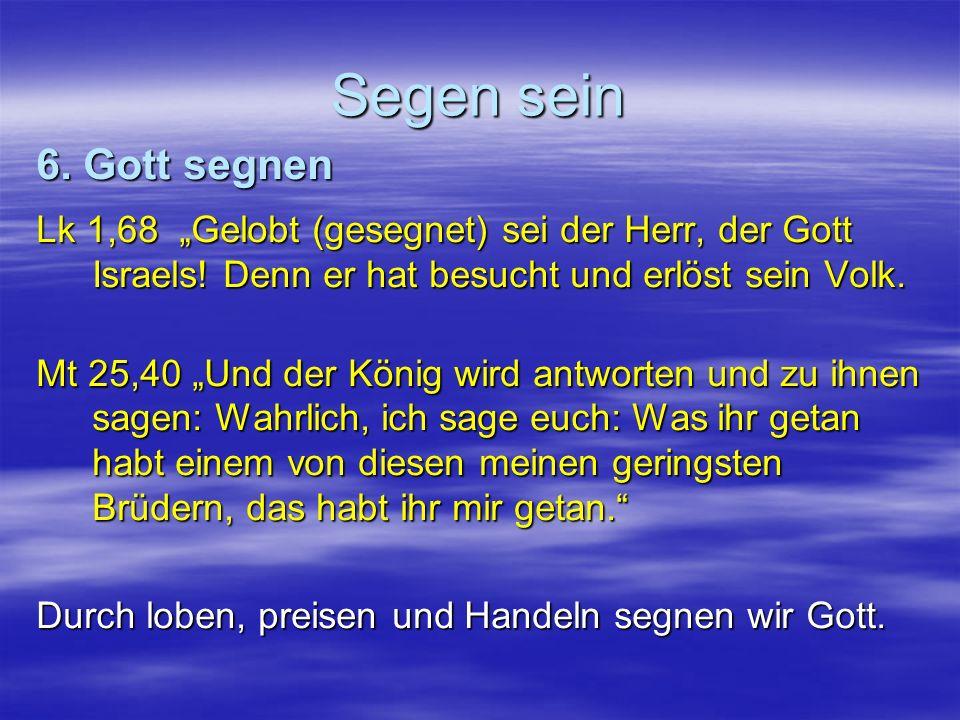 """Segen sein 6. Gott segnen. Lk 1,68 """"Gelobt (gesegnet) sei der Herr, der Gott Israels! Denn er hat besucht und erlöst sein Volk."""