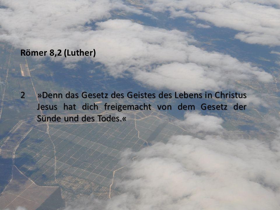 Römer 8,2 (Luther) 2 »Denn das Gesetz des Geistes des Lebens in Christus Jesus hat dich freigemacht von dem Gesetz der Sünde und des Todes.«