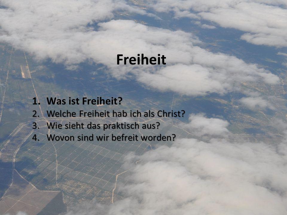 Freiheit Was ist Freiheit Welche Freiheit hab ich als Christ