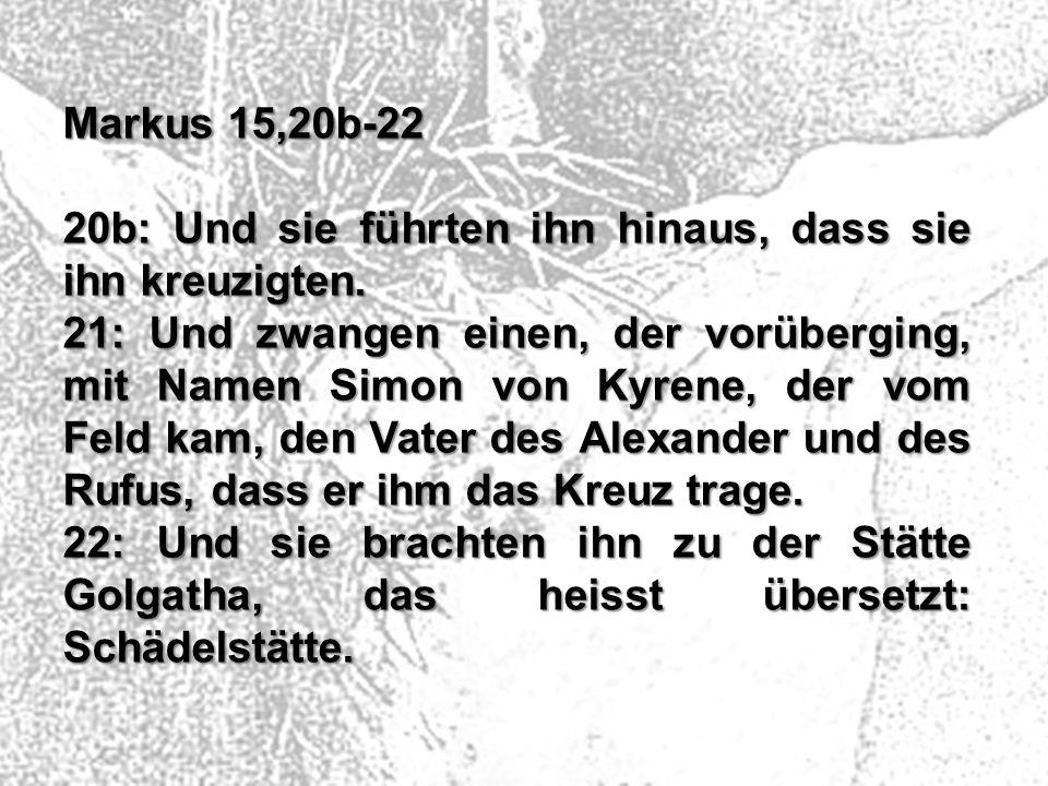 Markus 15,20b-22 20b: Und sie führten ihn hinaus, dass sie ihn kreuzigten.