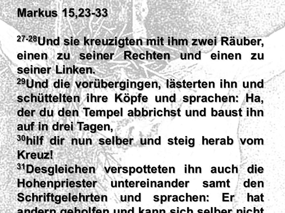 Markus 15,23-33 27-28Und sie kreuzigten mit ihm zwei Räuber, einen zu seiner Rechten und einen zu seiner Linken.