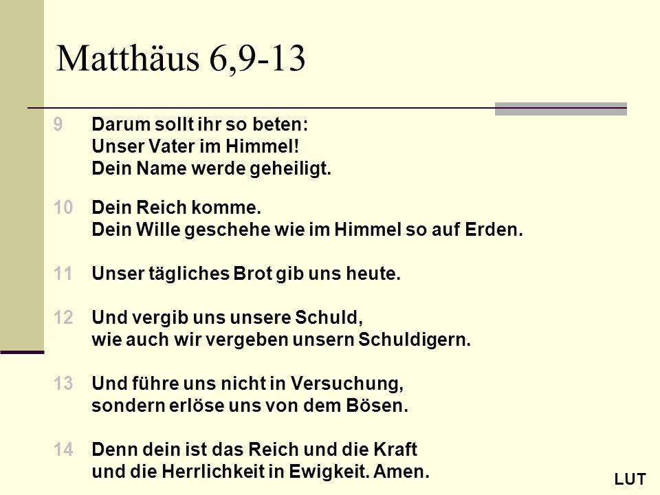 Matthäus 6,9-13 9 Darum sollt ihr so beten: Unser Vater im Himmel!