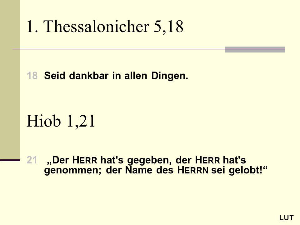 1. Thessalonicher 5,18 Hiob 1,21 18 Seid dankbar in allen Dingen.