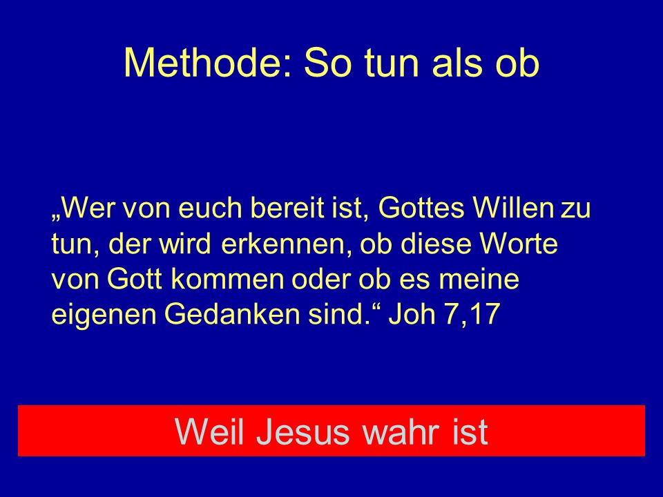 Methode: So tun als ob Weil Jesus wahr ist