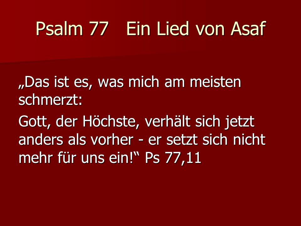 """Psalm 77 Ein Lied von Asaf """"Das ist es, was mich am meisten schmerzt:"""