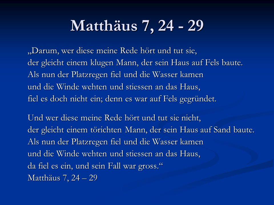 """Matthäus 7, 24 - 29 """"Darum, wer diese meine Rede hört und tut sie,"""