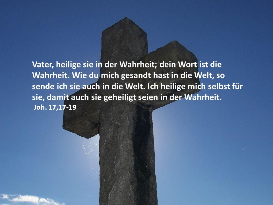 Vater, heilige sie in der Wahrheit; dein Wort ist die Wahrheit