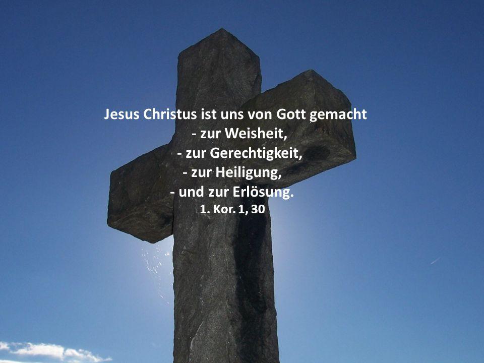 Jesus Christus ist uns von Gott gemacht
