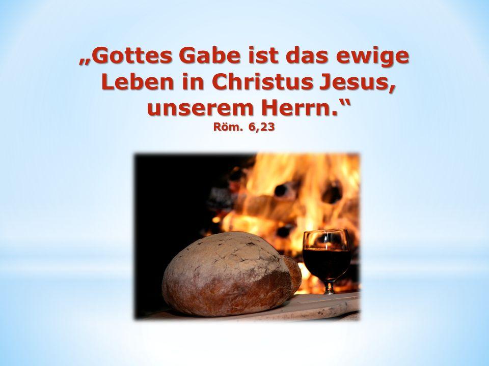 """""""Gottes Gabe ist das ewige Leben in Christus Jesus, unserem Herrn."""