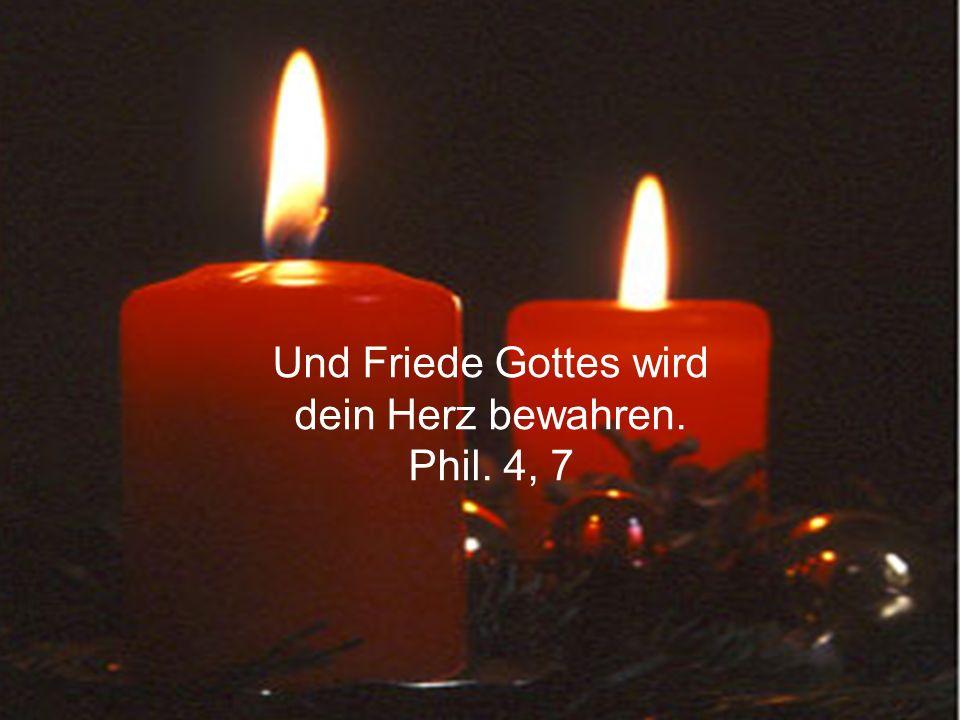 Und Friede Gottes wird dein Herz bewahren. Phil. 4, 7