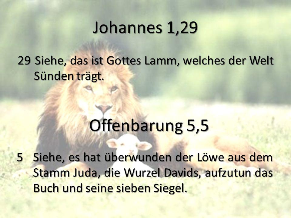Johannes 1,29 29 Siehe, das ist Gottes Lamm, welches der Welt Sünden trägt. Offenbarung 5,5.