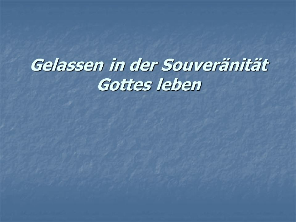 Gelassen in der Souveränität Gottes leben
