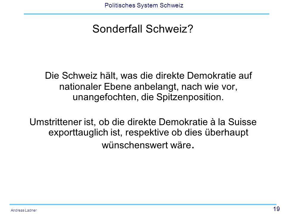 Sonderfall Schweiz Die Schweiz hält, was die direkte Demokratie auf nationaler Ebene anbelangt, nach wie vor, unangefochten, die Spitzenposition.