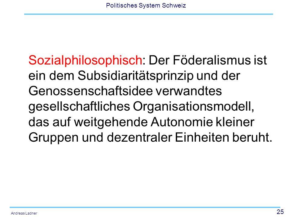 Sozialphilosophisch: Der Föderalismus ist ein dem Subsidiaritätsprinzip und der Genossenschaftsidee verwandtes gesellschaftliches Organisationsmodell, das auf weitgehende Autonomie kleiner Gruppen und dezentraler Einheiten beruht.