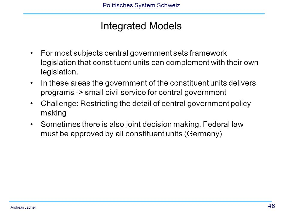 Integrated Models For most subjects central government sets framework legislation that constituent units can complement with their own legislation.