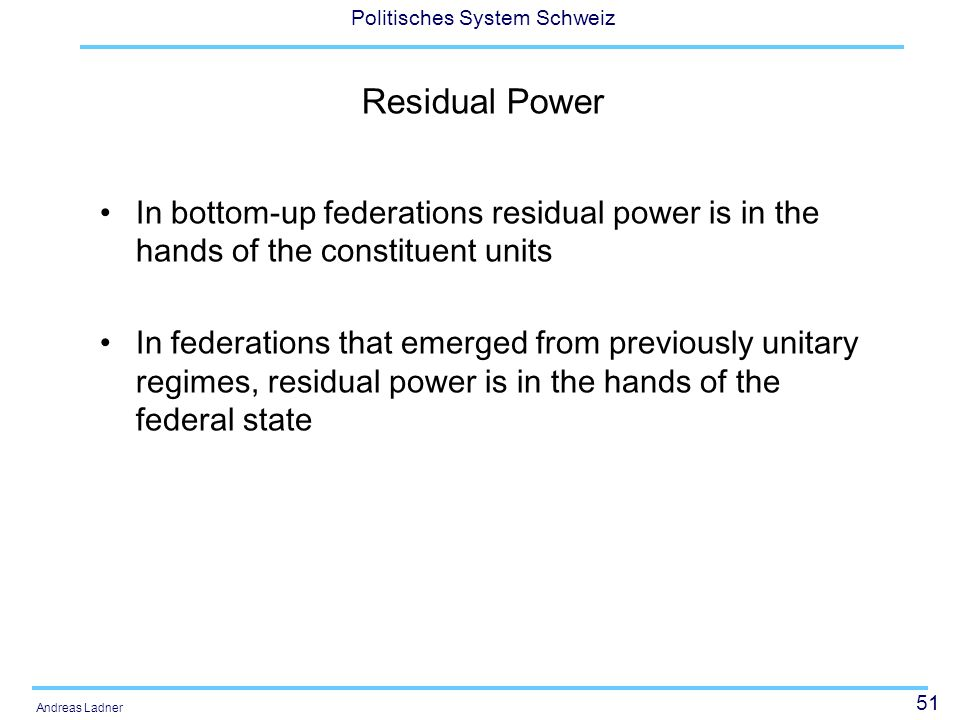 Residual Power In bottom-up federations residual power is in the hands of the constituent units.