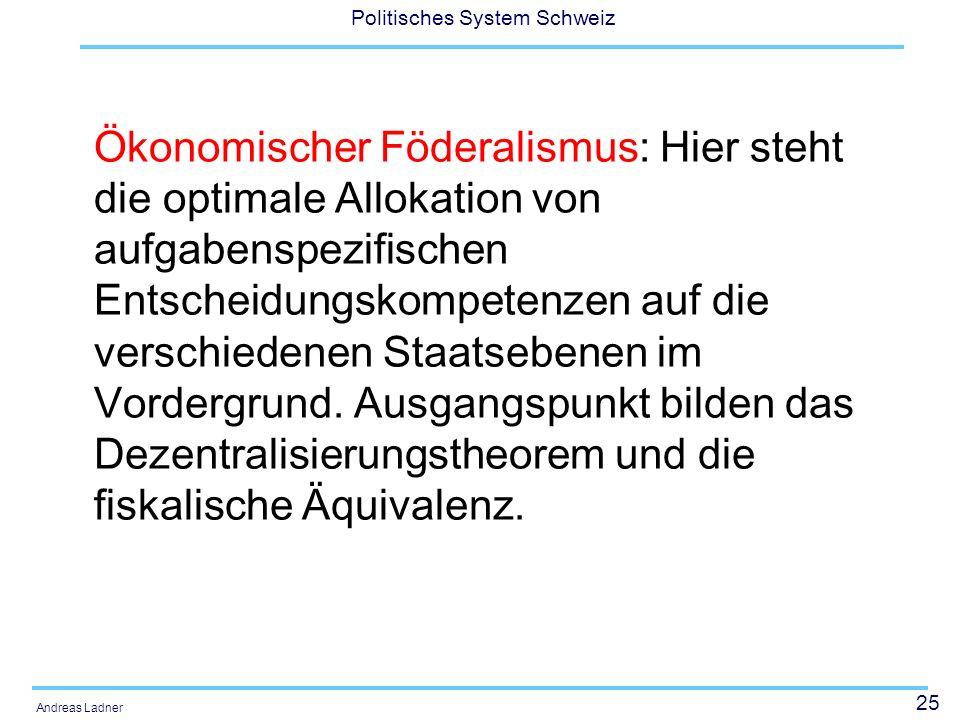 Ökonomischer Föderalismus: Hier steht die optimale Allokation von aufgabenspezifischen Entscheidungskompetenzen auf die verschiedenen Staatsebenen im Vordergrund. Ausgangspunkt bilden das Dezentralisierungstheorem und die fiskalische Äquivalenz.
